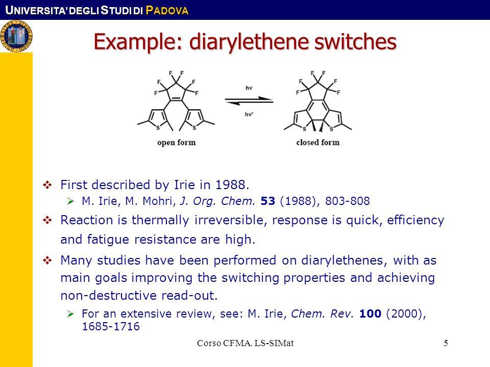 U NIVERSITA DEGLI S TUDI DI P ADOVA Corso CFMA. LS-SIMat5 Example: diarylethene switches First described by Irie in 1988. M. Irie, M. Mohri, J. Org. C