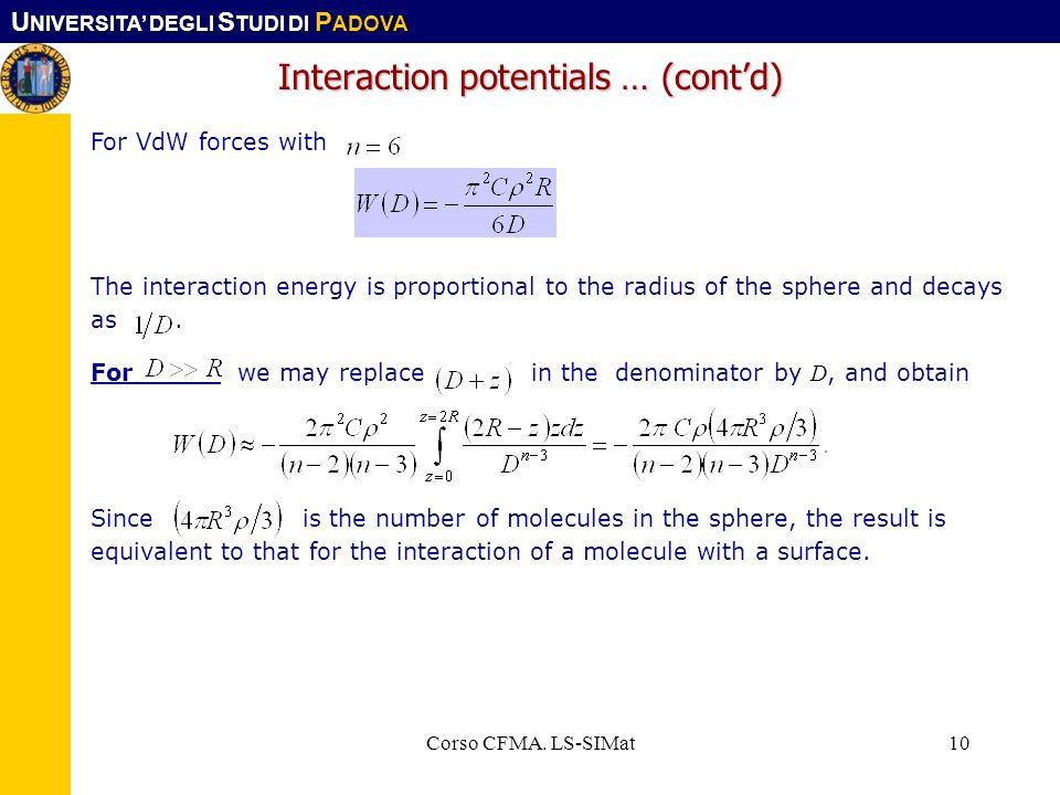 U NIVERSITA DEGLI S TUDI DI P ADOVA Corso CFMA. LS-SIMat10 Interaction potentials … (contd) For VdW forces with The interaction energy is proportional