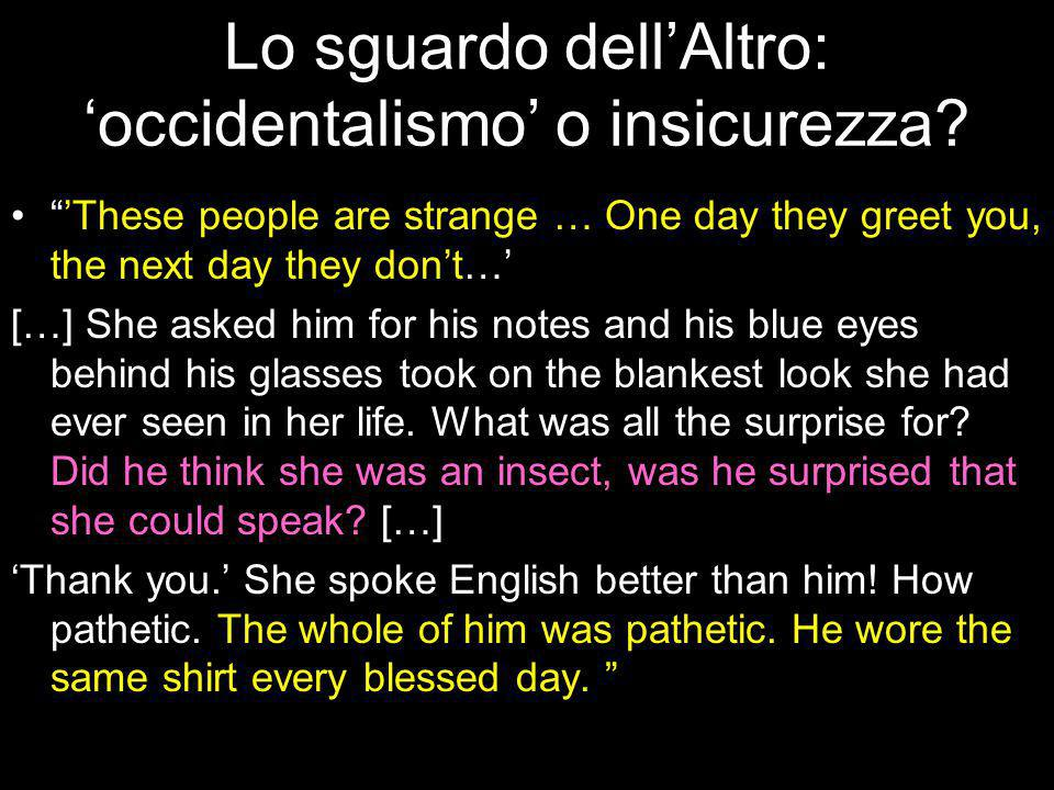 Lo sguardo dellAltro: occidentalismo o insicurezza? These people are strange … One day they greet you, the next day they dont… […] She asked him for h