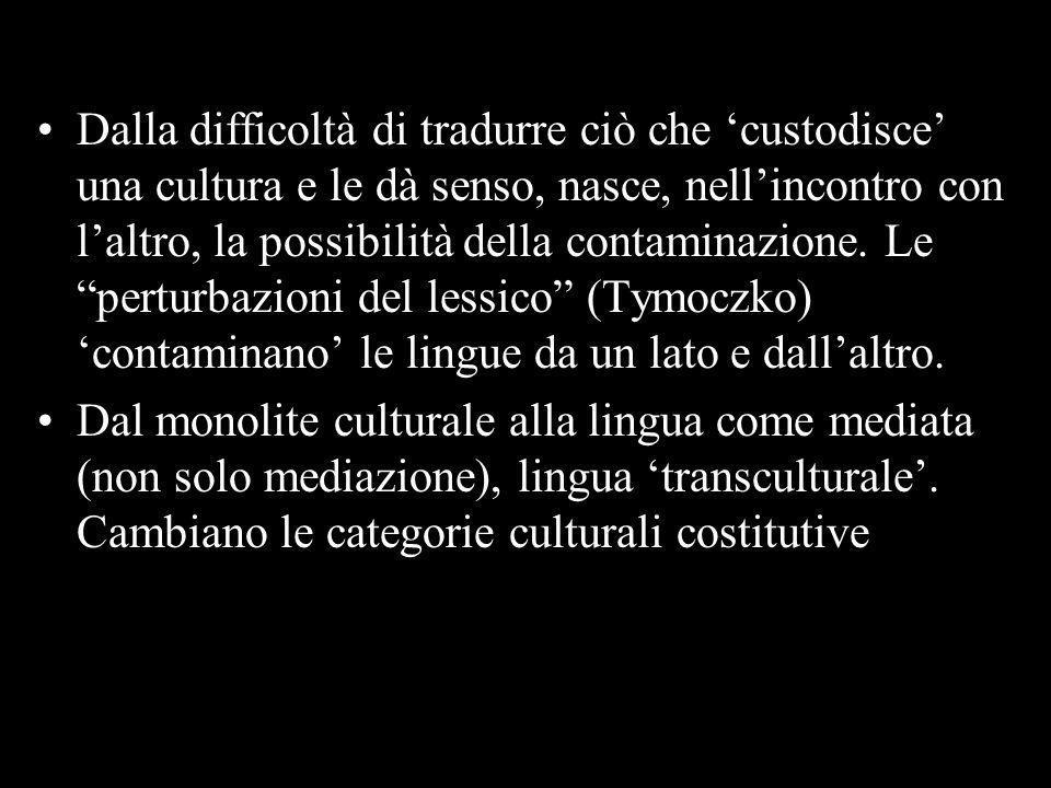 Dalla difficoltà di tradurre ciò che custodisce una cultura e le dà senso, nasce, nellincontro con laltro, la possibilità della contaminazione. Le per