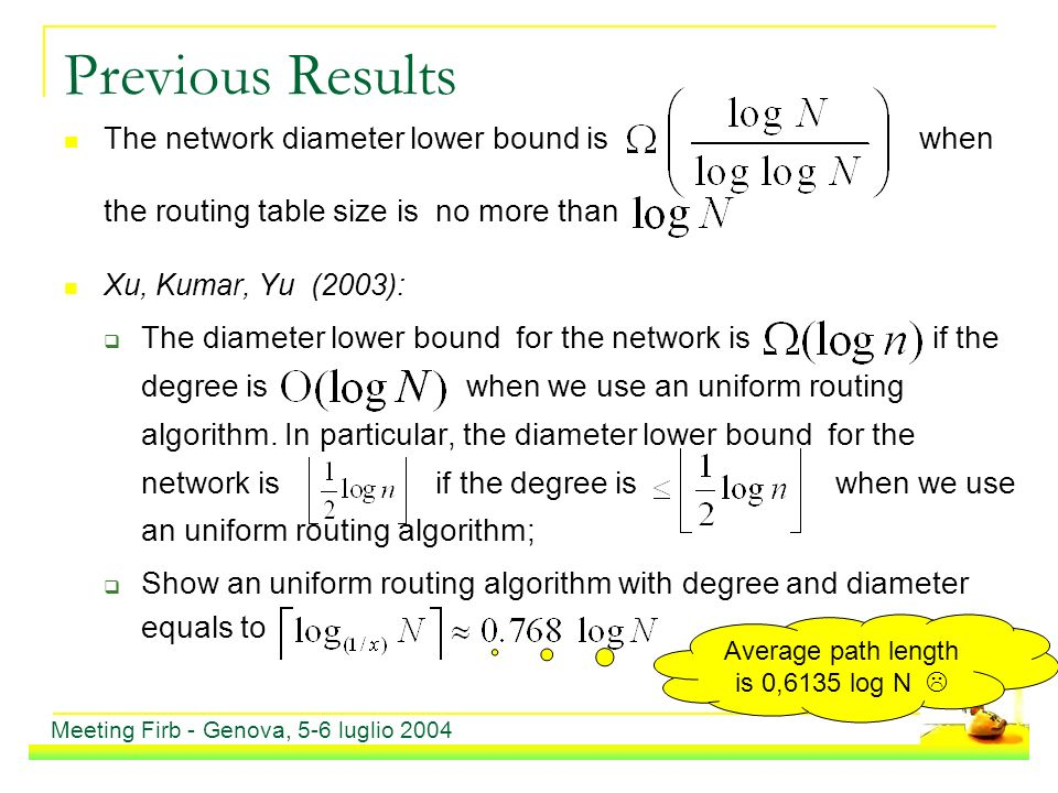 Previous Results The network diameter lower bound is when the routing table size is no more than Xu, Kumar, Yu (2003): The diameter lower bound for the network is if the degree is when we use an uniform routing algorithm.
