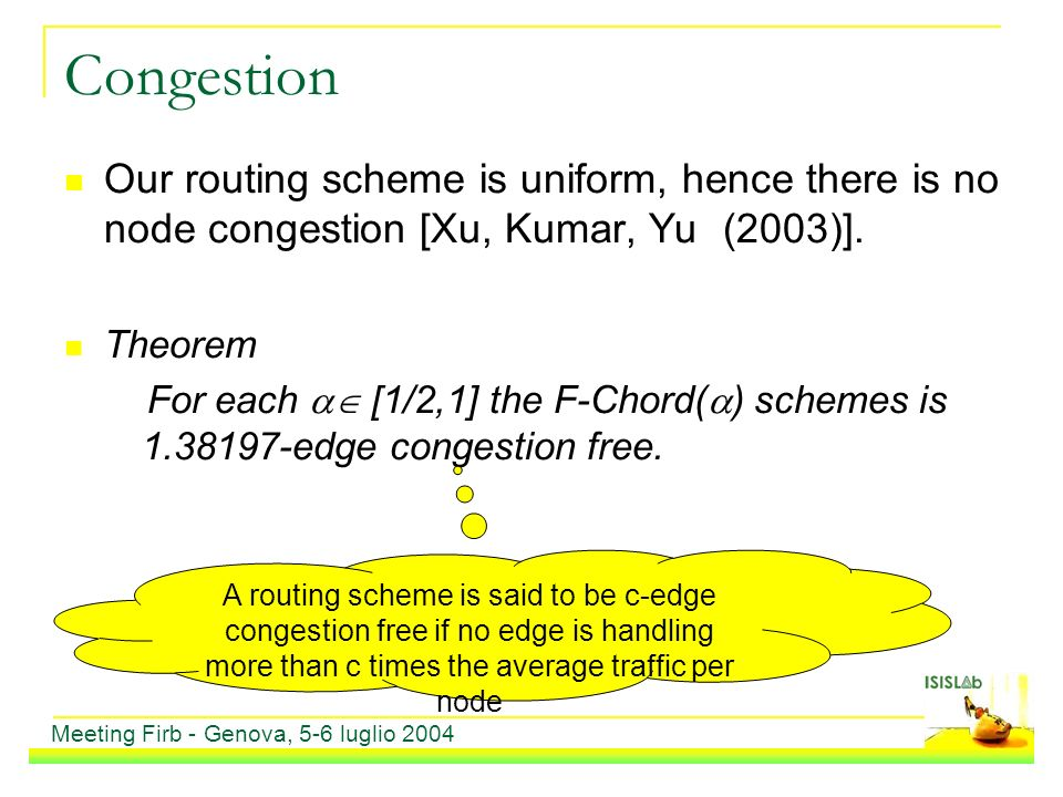 Congestion Our routing scheme is uniform, hence there is no node congestion [Xu, Kumar, Yu (2003)].