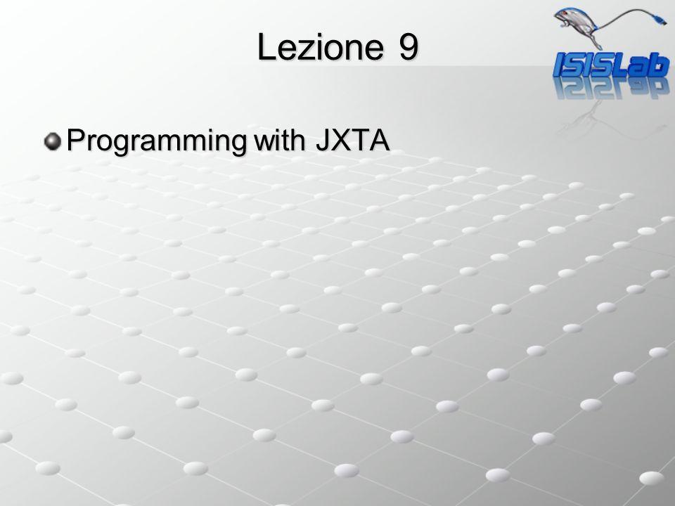Lezione 9 Programming with JXTA
