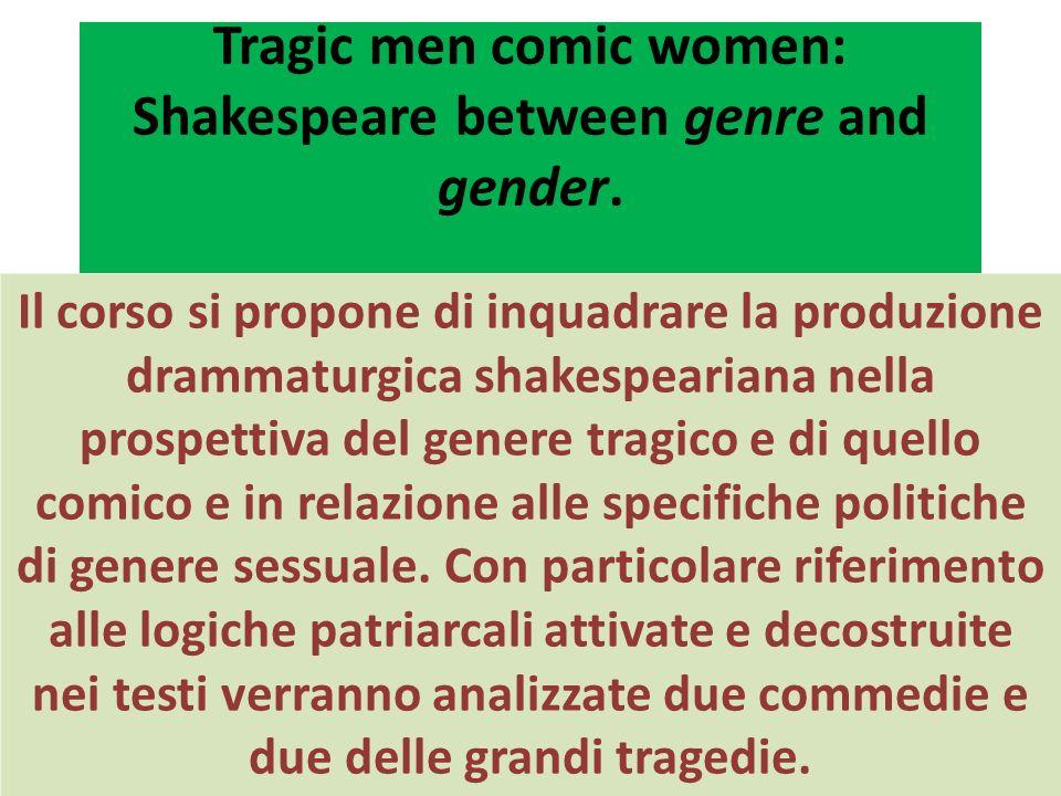 Tragic men comic women: Shakespeare between genre and gender. Il corso si propone di inquadrare la produzione drammaturgica shakespeariana nella prosp