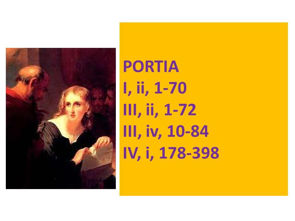 PORTIA I, ii, 1-70 III, ii, 1-72 III, iv, 10-84 IV, i, 178-398