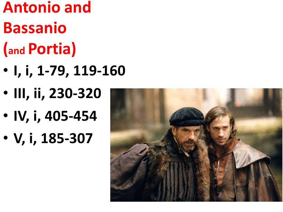 Antonio and Bassanio ( and Portia) I, i, 1-79, 119-160 III, ii, 230-320 IV, i, 405-454 V, i, 185-307