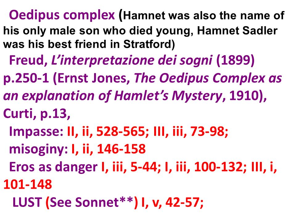 Oedipus complex ( Hamnet was also the name of his only male son who died young, Hamnet Sadler was his best friend in Stratford) Freud, Linterpretazion