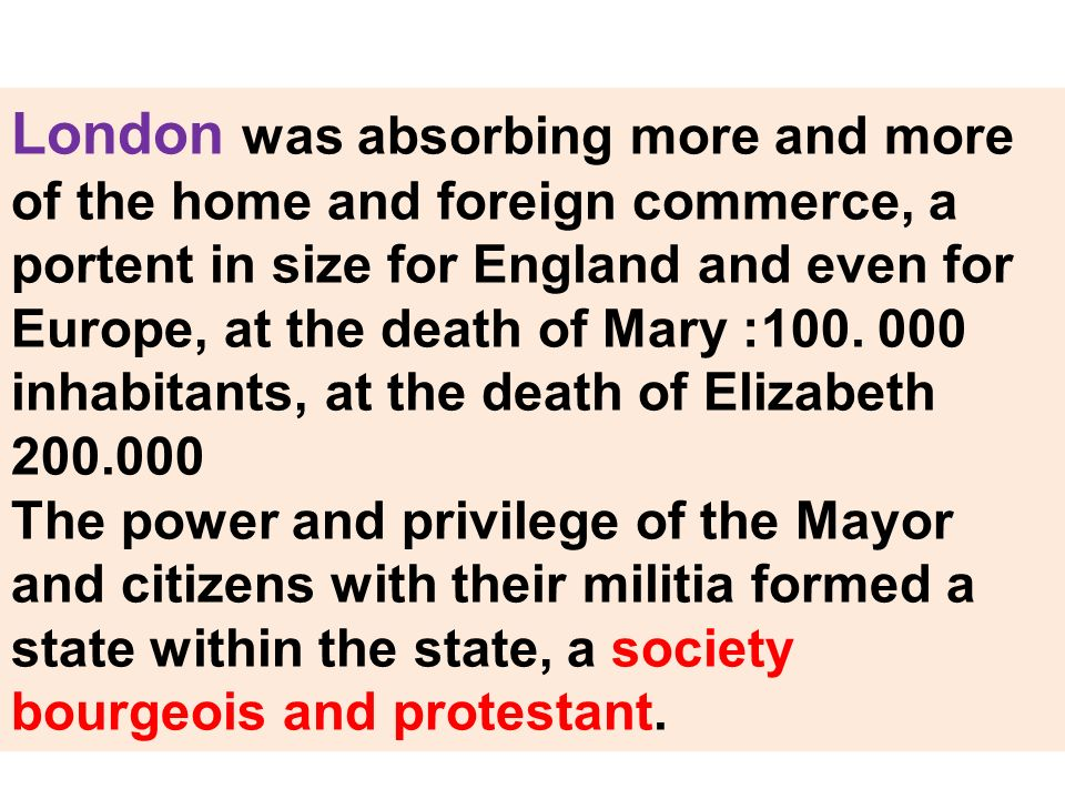 London was absorbing more and more of the home and foreign commerce, a portent in size for England and even for Europe, at the death of Mary :100. 000