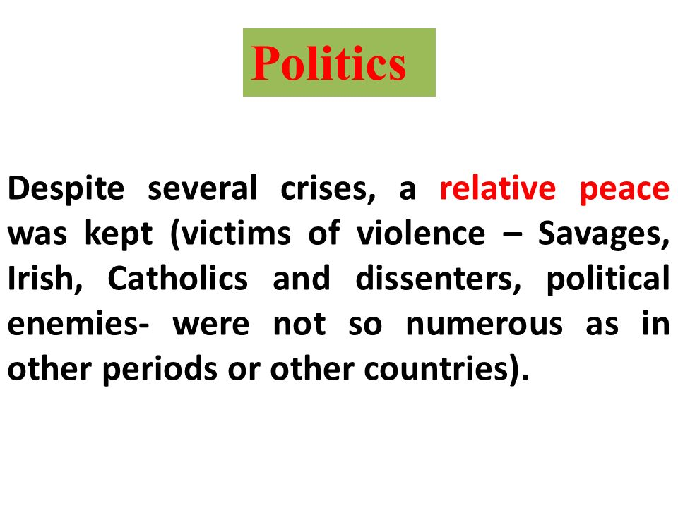 Despite several crises, a relative peace was kept (victims of violence – Savages, Irish, Catholics and dissenters, political enemies- were not so nume