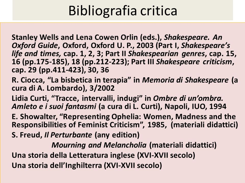 Bibliografia critica Stanley Wells and Lena Cowen Orlin (eds.), Shakespeare. An Oxford Guide, Oxford, Oxford U. P., 2003 (Part I, Shakespeares life an