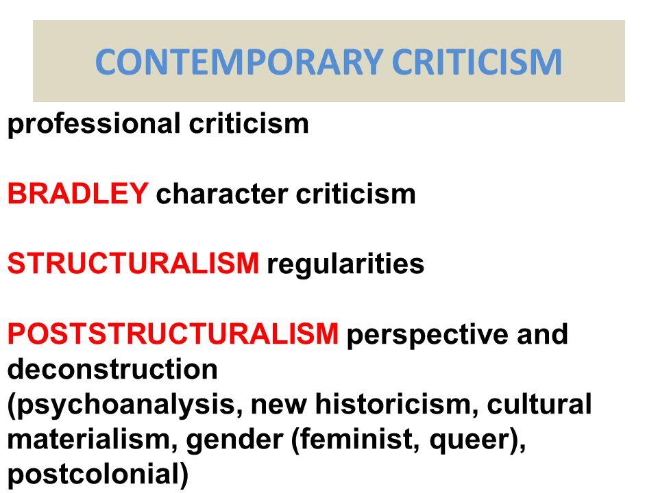 CONTEMPORARY CRITICISM professional criticism BRADLEY character criticism STRUCTURALISM regularities POSTSTRUCTURALISM perspective and deconstruction