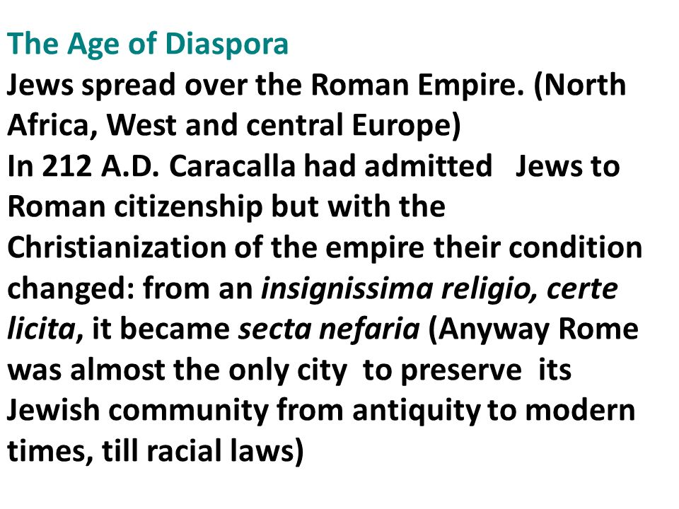 The Age of Diaspora Jews spread over the Roman Empire. (North Africa, West and central Europe) In 212 A.D. Caracalla had admitted Jews to Roman citize