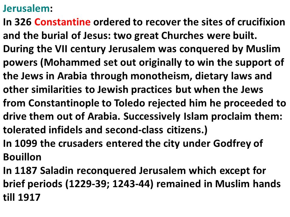 Jerusalem: In 326 Constantine ordered to recover the sites of crucifixion and the burial of Jesus: two great Churches were built. During the VII centu