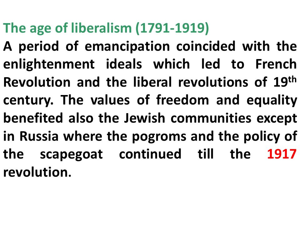 The age of liberalism (1791-1919) A period of emancipation coincided with the enlightenment ideals which led to French Revolution and the liberal revo