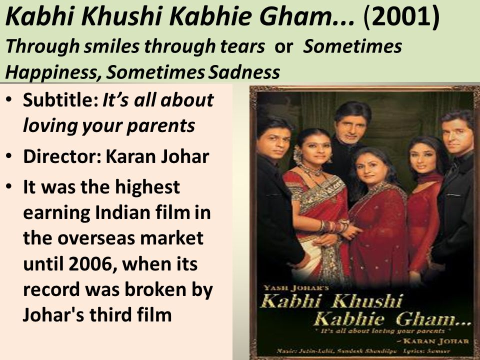 Kabhi Khushi Kabhie Gham... (2001) Through smiles through tears or Sometimes Happiness, Sometimes Sadness Subtitle: Its all about loving your parents