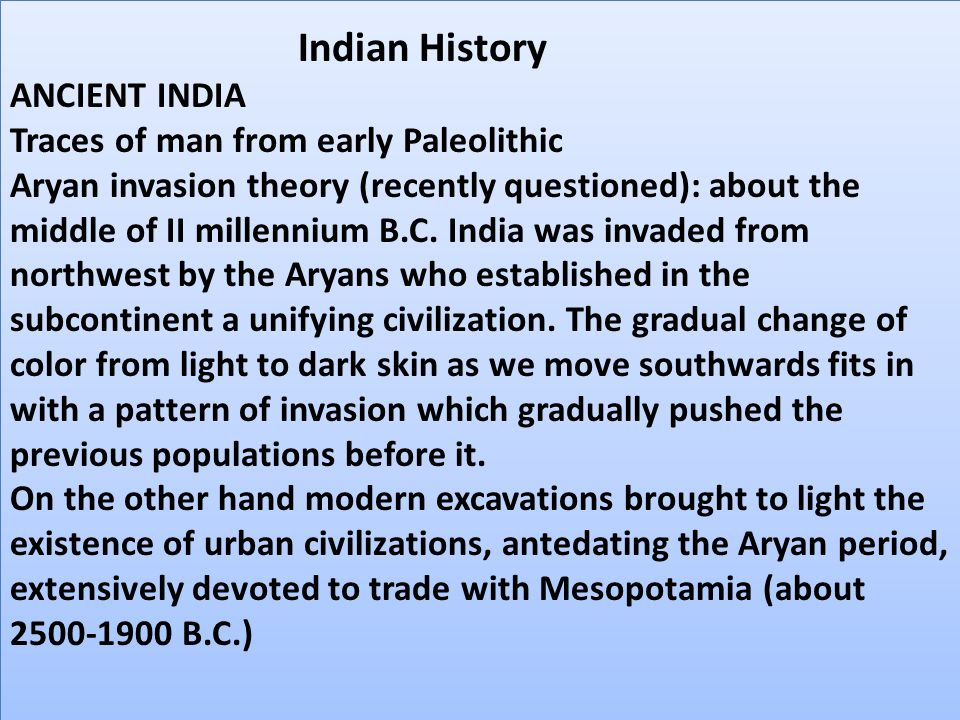 Indian History ANCIENT INDIA Traces of man from early Paleolithic Aryan invasion theory (recently questioned): about the middle of II millennium B.C.