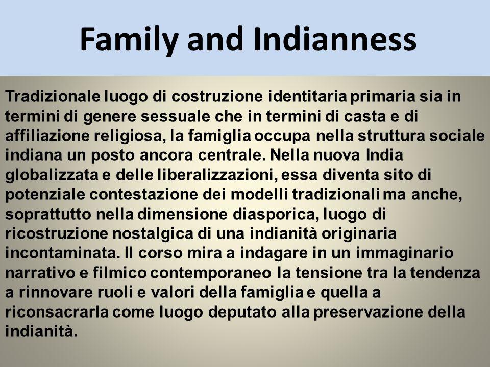 Family and Indianness Tradizionale luogo di costruzione identitaria primaria sia in termini di genere sessuale che in termini di casta e di affiliazio