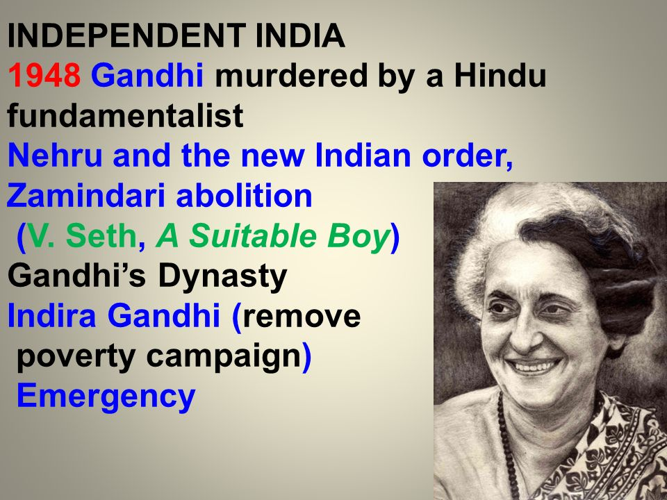 INDEPENDENT INDIA 1948 Gandhi murdered by a Hindu fundamentalist Nehru and the new Indian order, Zamindari abolition (V. Seth, A Suitable Boy) Gandhis