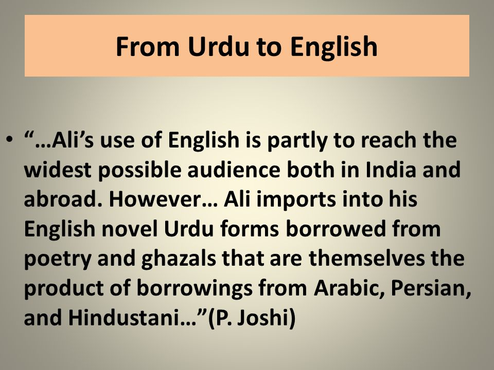 From Urdu to English …Alis use of English is partly to reach the widest possible audience both in India and abroad. However… Ali imports into his Engl