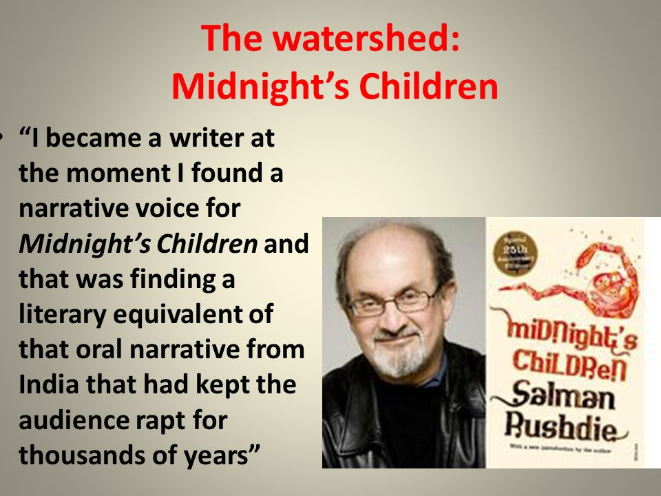 The watershed: Midnights Children I became a writer at the moment I found a narrative voice for Midnights Children and that was finding a literary equ