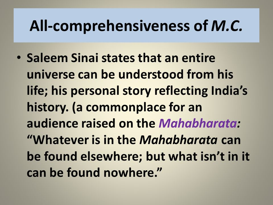 All-comprehensiveness of M.C. Saleem Sinai states that an entire universe can be understood from his life; his personal story reflecting Indias histor
