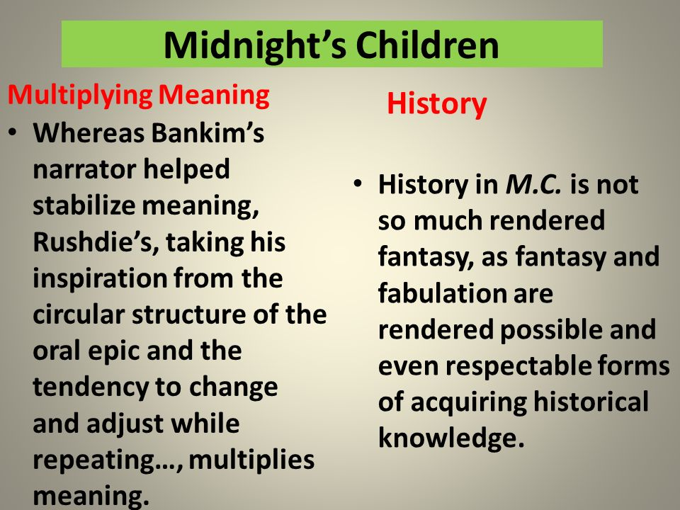 Midnights Children Multiplying Meaning Whereas Bankims narrator helped stabilize meaning, Rushdies, taking his inspiration from the circular structure