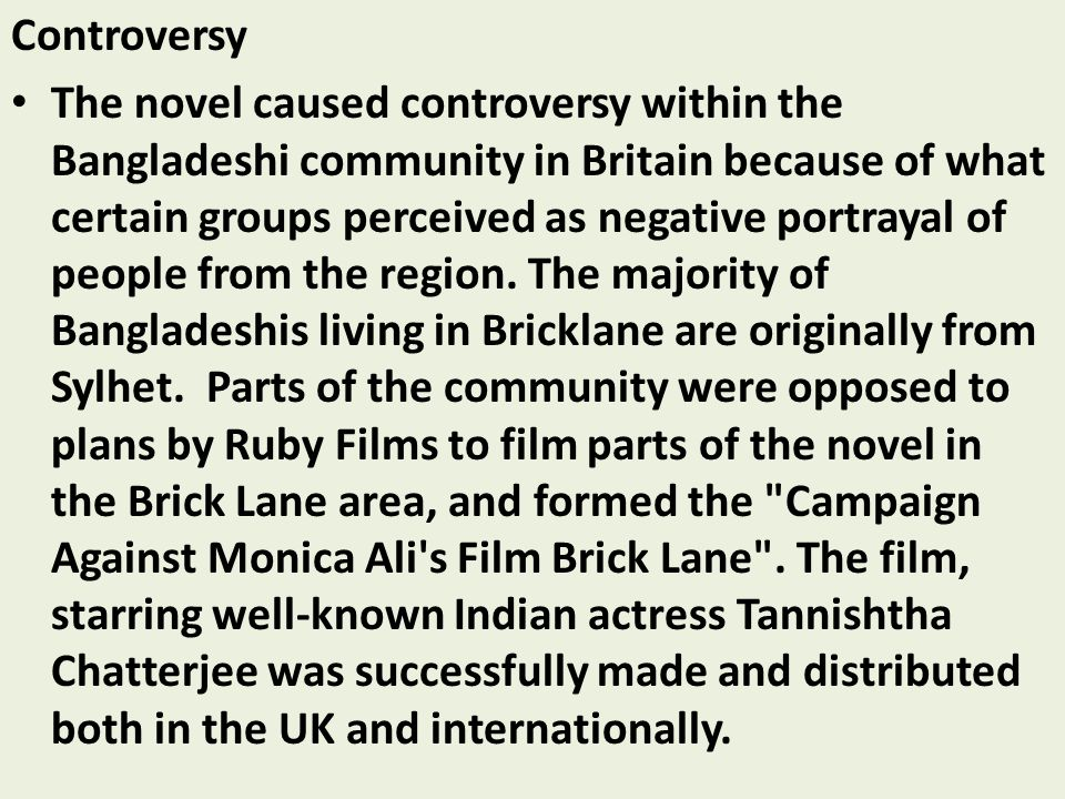 Controversy The novel caused controversy within the Bangladeshi community in Britain because of what certain groups perceived as negative portrayal of