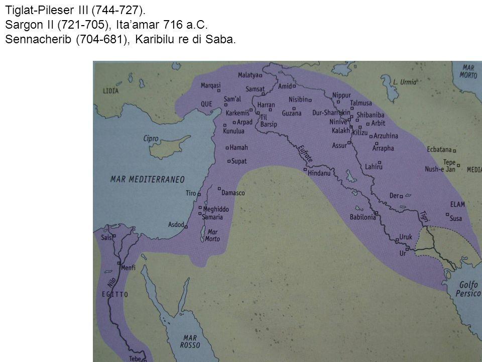Tiglat-Pileser III (744-727). Sargon II (721-705), Itaamar 716 a.C. Sennacherib (704-681), Karibilu re di Saba.