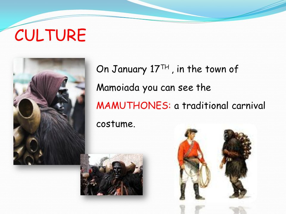 CULTURE On January 17 TH, in the town of Mamoiada you can see the MAMUTHONES: a traditional carnival costume.