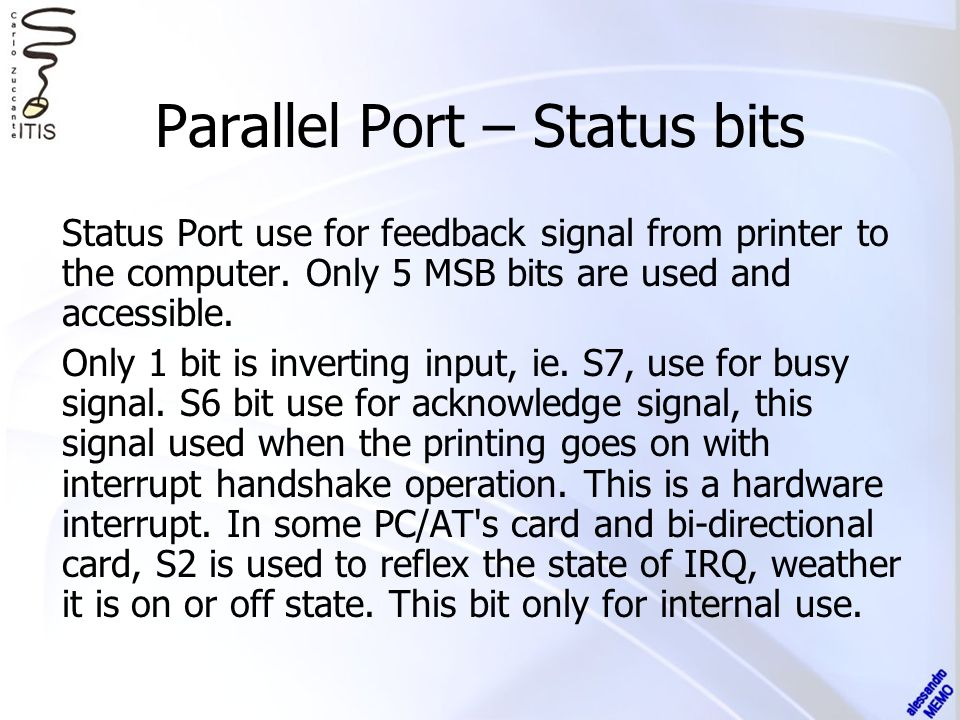 Parallel Port – Status bits Status Port use for feedback signal from printer to the computer.