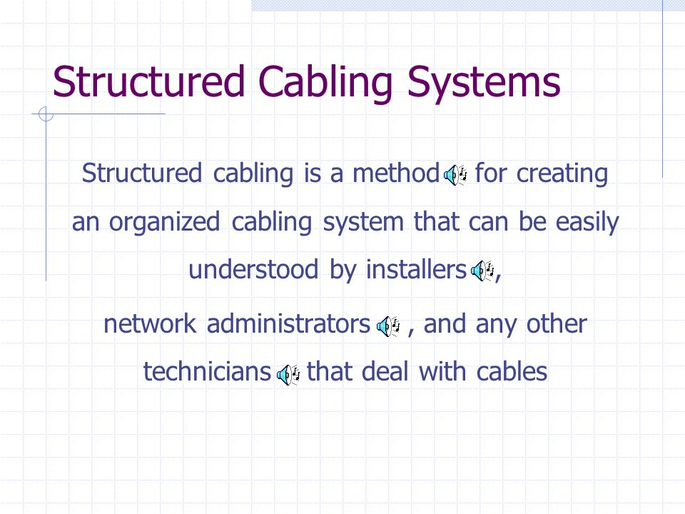 Structured Cabling Systems Structured cabling is a method for creating an organized cabling system that can be easily understood by installers, networ