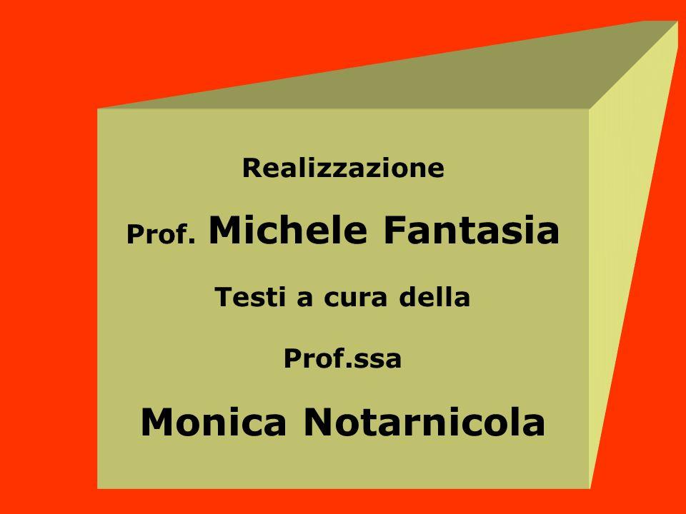 Realizzazione Prof. Michele Fantasia Testi a cura della Prof.ssa Monica Notarnicola
