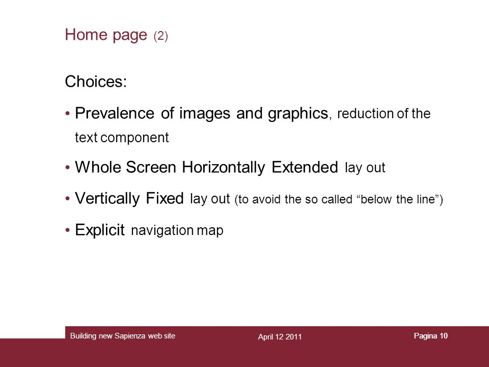 April 12 2011 Building new Sapienza web sitePagina 10 Home page (2) Choices: Prevalence of images and graphics, reduction of the text component Whole