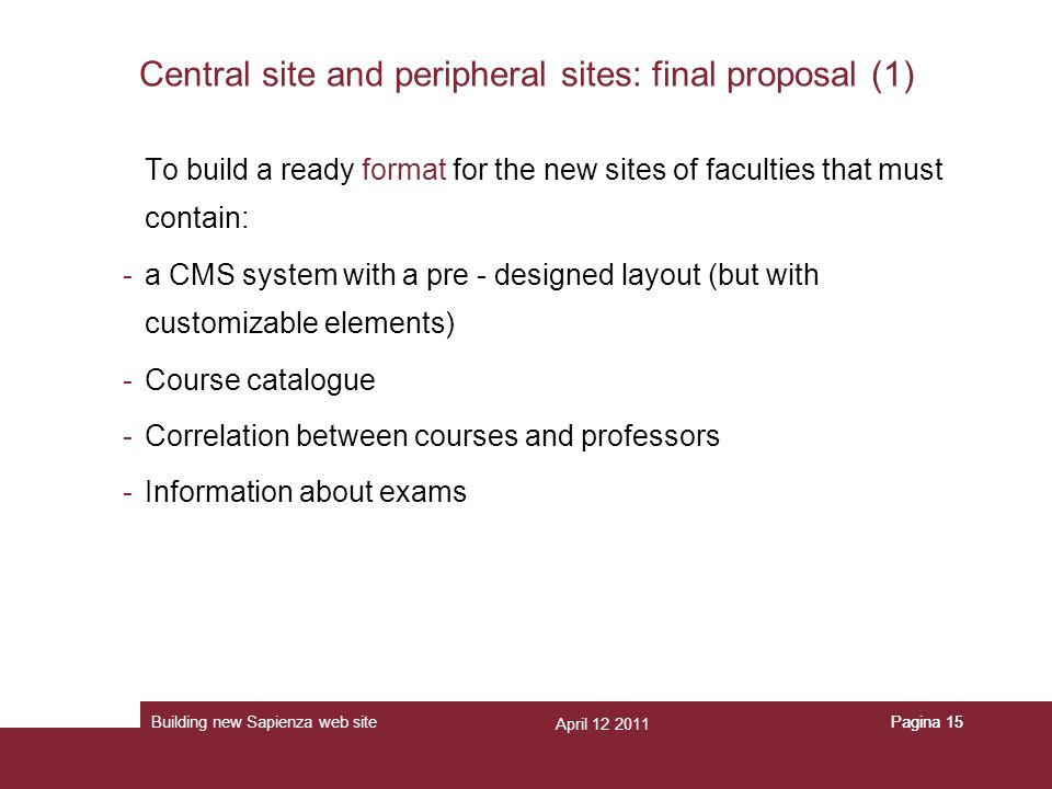 April 12 2011 Building new Sapienza web sitePagina 15 Central site and peripheral sites: final proposal (1) To build a ready format for the new sites