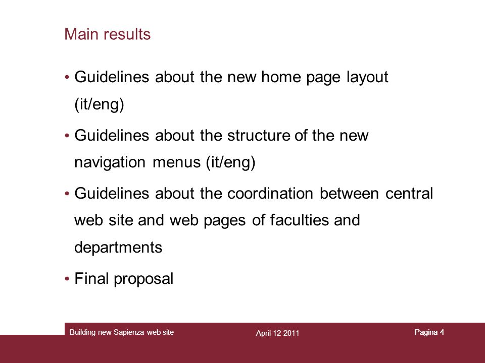 April 12 2011 Building new Sapienza web sitePagina 4 Main results Guidelines about the new home page layout (it/eng) Guidelines about the structure of