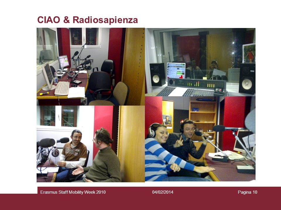 04/02/2014Erasmus Staff Mobility Week 2010Pagina 10 CIAO & Radiosapienza