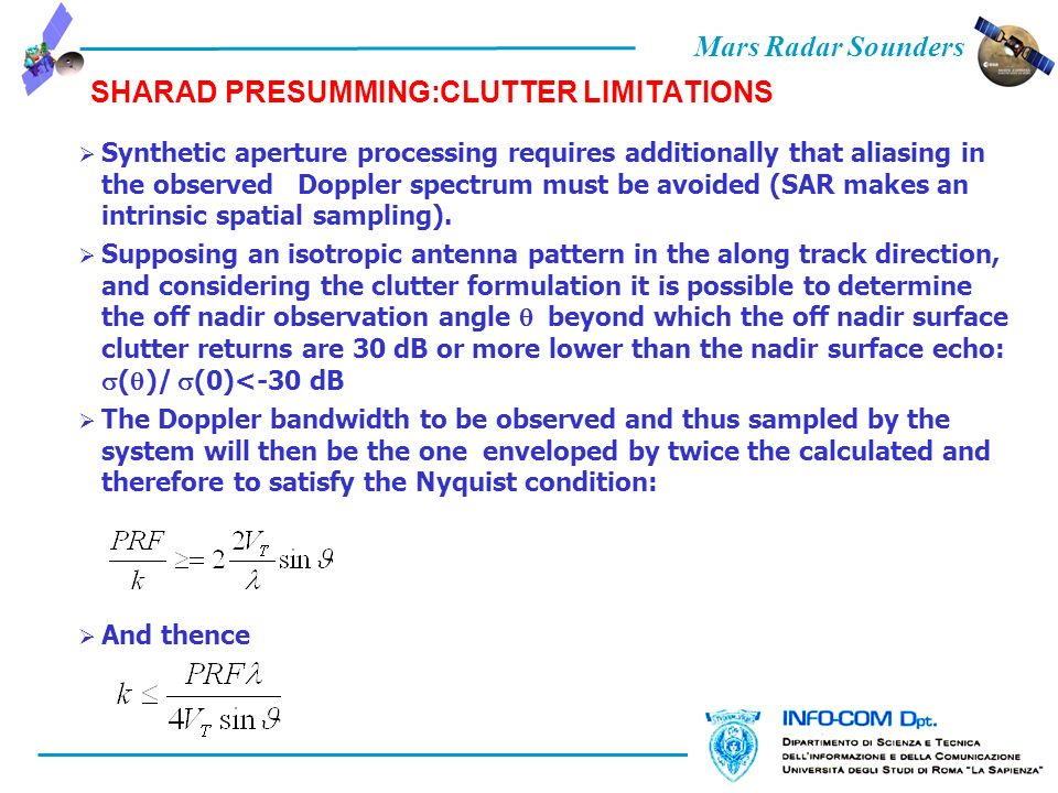 Mars Radar Sounders SHARAD PRESUMMING:CLUTTER LIMITATIONS Synthetic aperture processing requires additionally that aliasing in the observed Doppler spectrum must be avoided (SAR makes an intrinsic spatial sampling).