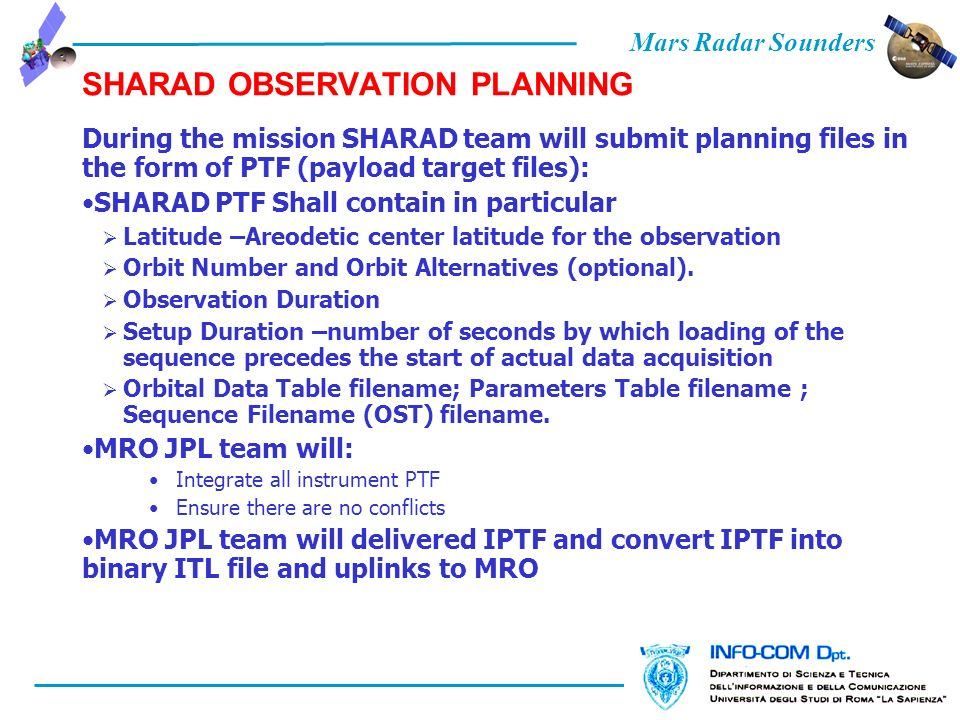 Mars Radar Sounders SHARAD OBSERVATION PLANNING During the mission SHARAD team will submit planning files in the form of PTF (payload target files): S