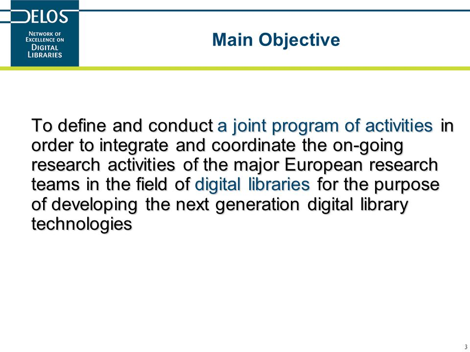 3 Main Objective To define and conduct a joint program of activities in order to integrate and coordinate the on-going research activities of the majo