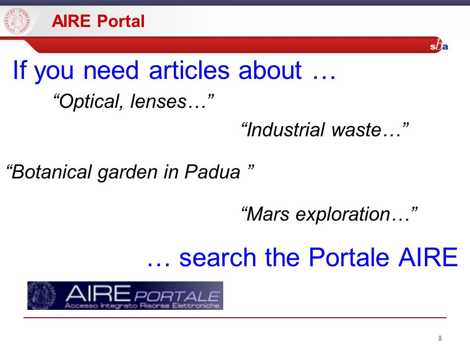 8 If you need articles about … Optical, lenses… Industrial waste… Botanical garden in Padua Mars exploration… … search the Portale AIRE AIRE Portal