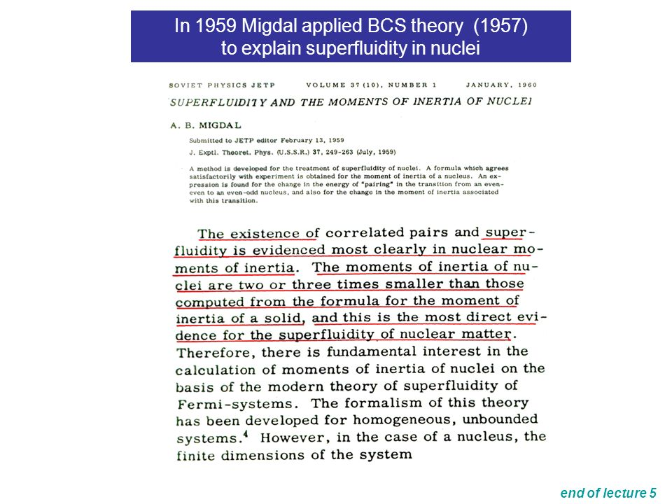 In 1959 Migdal applied BCS theory (1957) to explain superfluidity in nuclei end of lecture 5