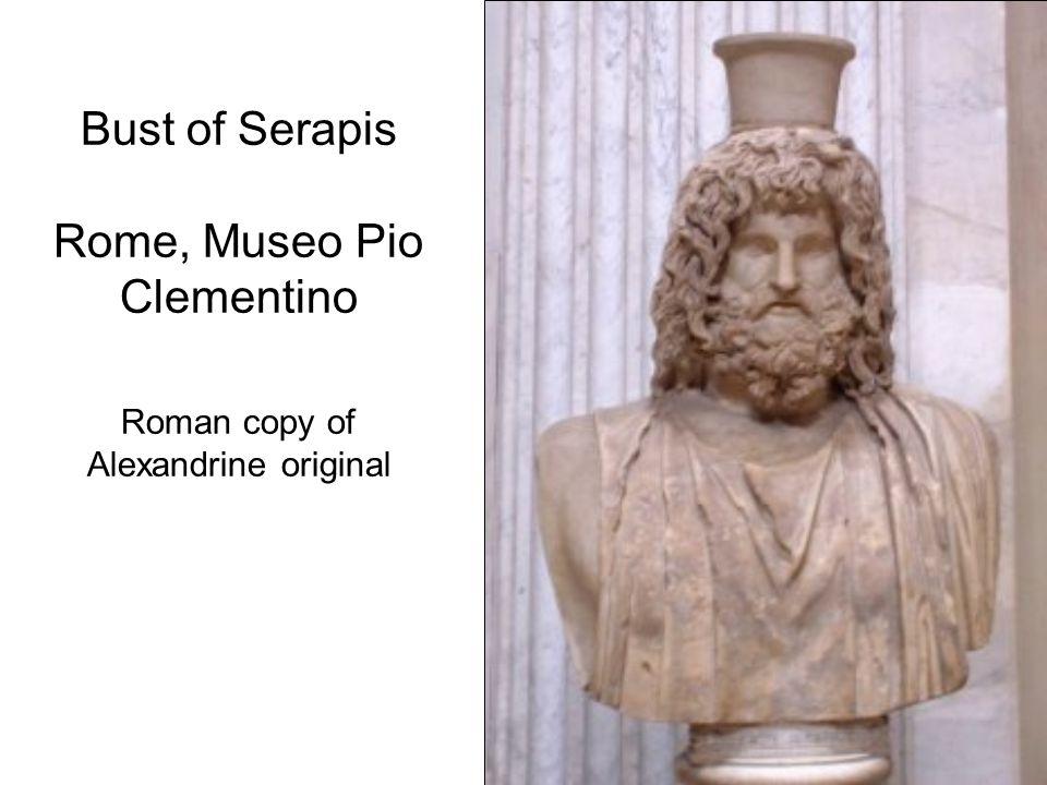 Bust of Serapis Rome, Museo Pio Clementino Roman copy of Alexandrine original