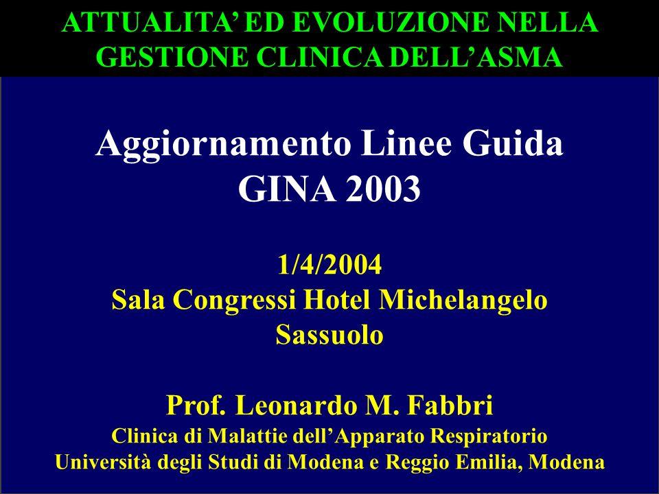 Aggiornamento Linee Guida GINA 2003 1/4/2004 Sala Congressi Hotel Michelangelo Sassuolo Prof. Leonardo M. Fabbri Clinica di Malattie dellApparato Resp
