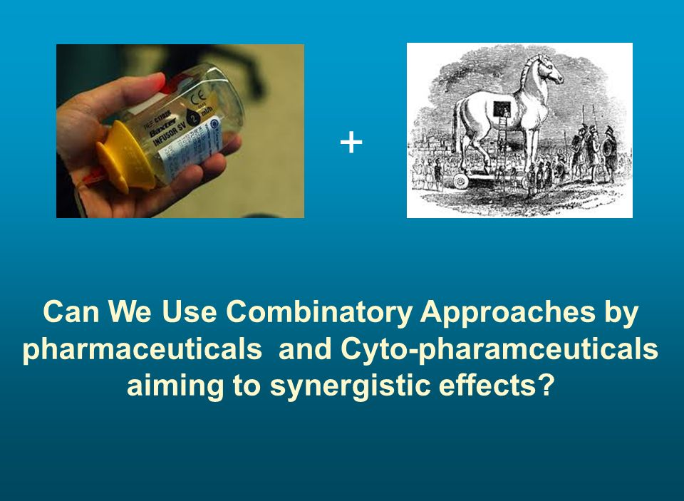 Can We Use Combinatory Approaches by pharmaceuticals and Cyto-pharamceuticals aiming to synergistic effects.