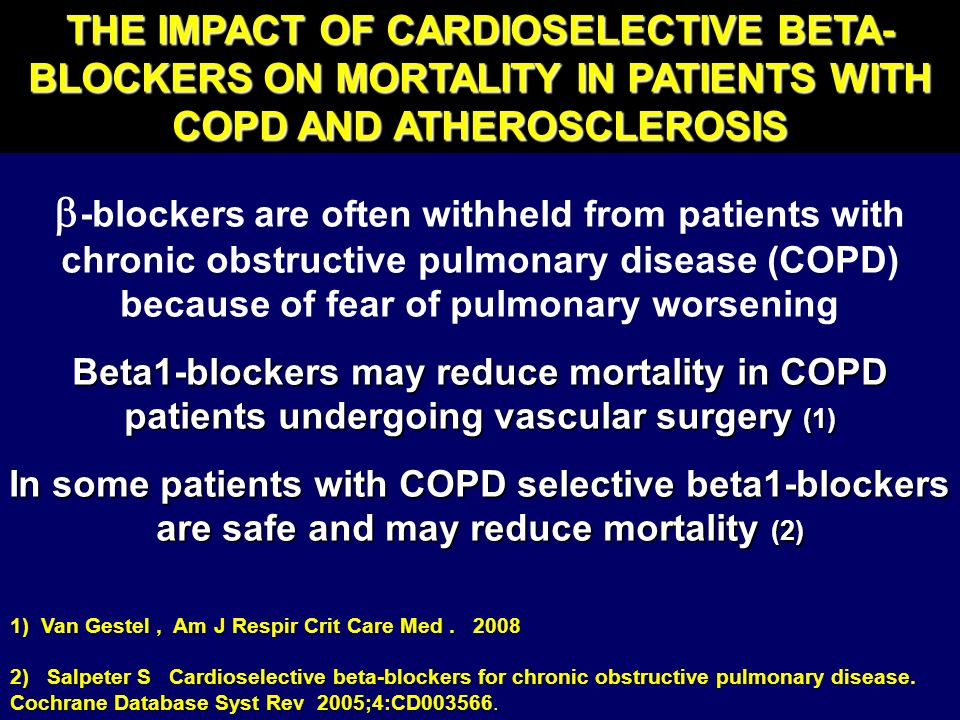 THE IMPACT OF CARDIOSELECTIVE BETA- BLOCKERS ON MORTALITY IN PATIENTS WITH COPD AND ATHEROSCLEROSIS -blockers are often withheld from patients with ch