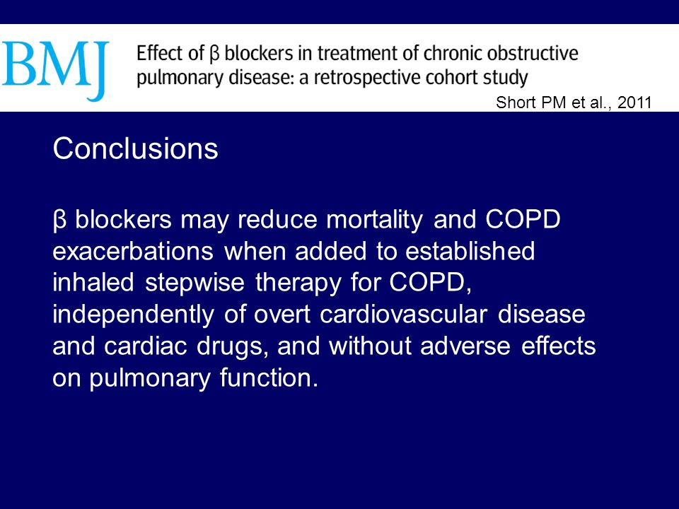 Conclusions β blockers may reduce mortality and COPD exacerbations when added to established inhaled stepwise therapy for COPD, independently of overt