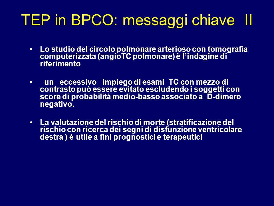 TEP in BPCO: messaggi chiave II Lo studio del circolo polmonare arterioso con tomografia computerizzata (angioTC polmonare) è lindagine di riferimento