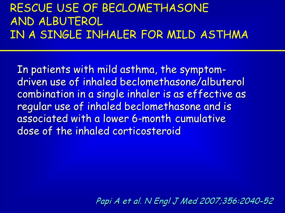 Papi A et al. N Engl J Med 2007;356:2040-52 In patients with mild asthma, the symptom- driven use of inhaled beclomethasone/albuterol combination in a