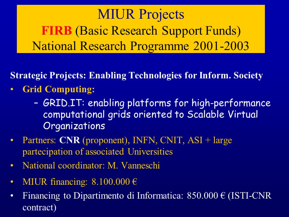 MIUR Projects FIRB (Basic Research Support Funds) National Research Programme 2001-2003 Strategic Projects: Enabling Technologies for Inform. Society