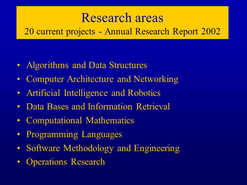 Research areas 20 current projects - Annual Research Report 2002 Algorithms and Data Structures Computer Architecture and Networking Artificial Intell